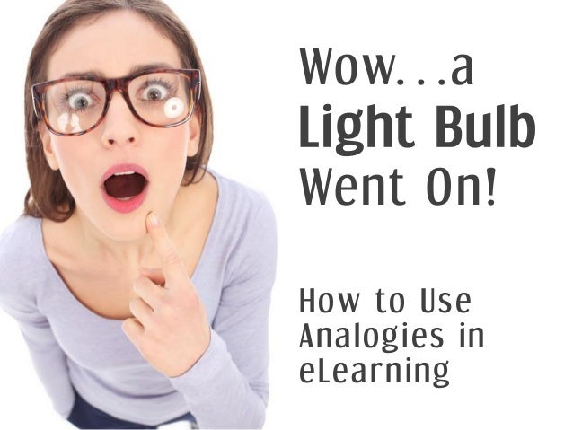 Wow…aLight BulbWent On!How to UseAnalogies ineLearning