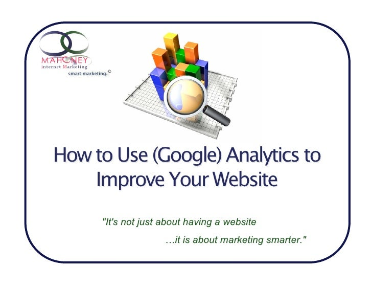 """smart marketing.©     How to Use (Google) Analytics to     Improve Your Website               """"It's not just about having ..."""