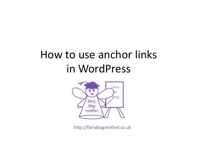 How to use anchor linksin WordPresshttp://fairyblogmother.co.uk