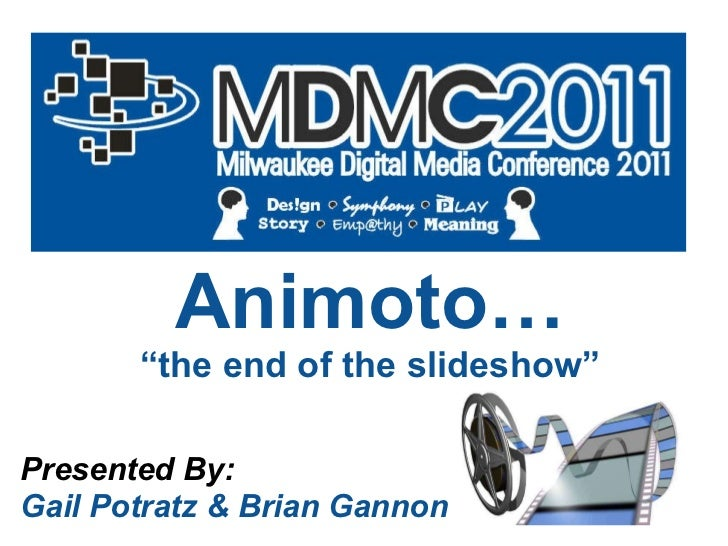 """Animoto… """" the end of the slideshow"""" Presented By: Gail Potratz & Brian Gannon"""