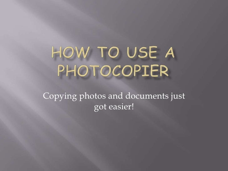 How to use a Photocopier<br />Copying photos and documents just got easier!<br />