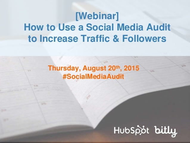 Thursday, August 20th, 2015 #SocialMediaAudit [Webinar] How to Use a Social Media Audit to Increase Traffic & Followers
