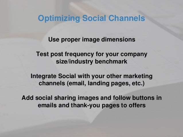 Use proper image dimensions Test post frequency for your company size/industry benchmark Integrate Social with your other ...
