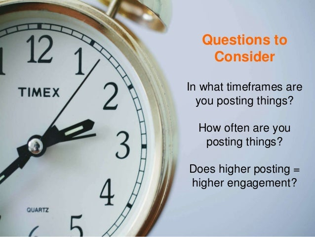 In what timeframes are you posting things? How often are you posting things? Does higher posting = higher engagement? Ques...