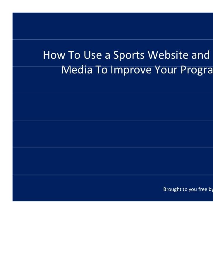 HowToUseaSportsWebsiteandSocial   MediaToImproveYourProgram   M di T I          Y   P                       Br...