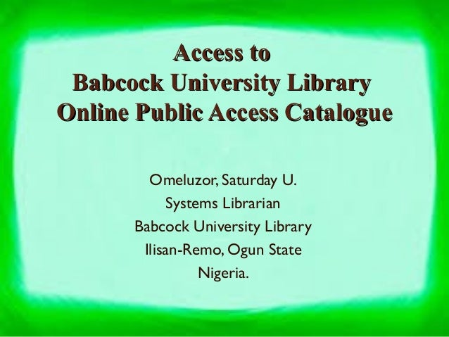 Omeluzor, Saturday U. Systems Librarian Babcock University Library Ilisan-Remo, Ogun State Nigeria. Access toAccess to Bab...