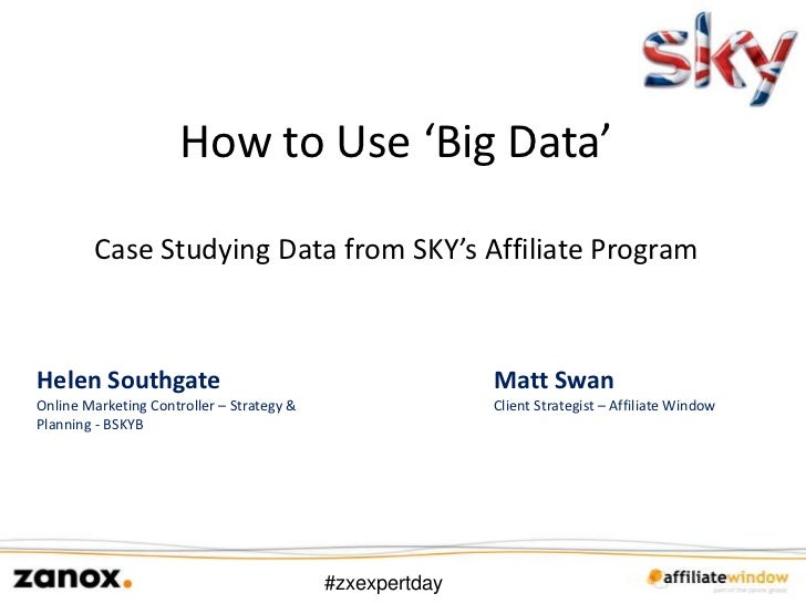 How to Use 'Big Data'        Case Studying Data from SKY's Affiliate ProgramHelen Southgate                               ...