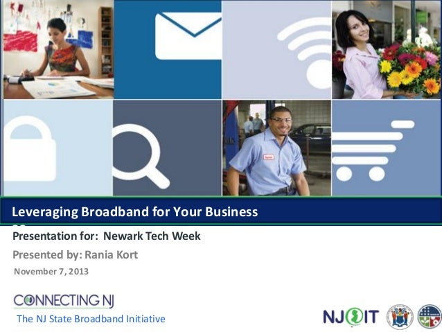 Leveraging Broadband for Your Business 33 Presentation for: Newark Tech Week Presented by: Rania Kort November 7, 2013  Th...