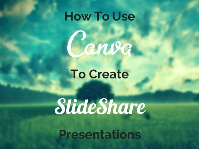 how to use canva to create slideshare presentations