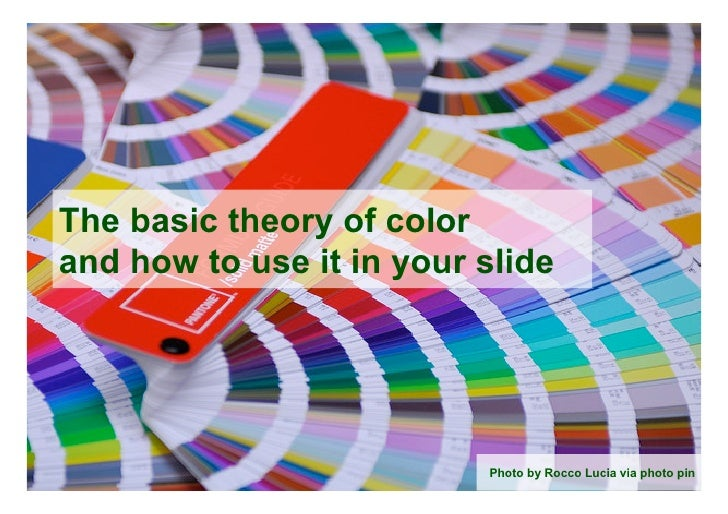 The basic theory of colorand how to use it in your slide                           Photo by Rocco Lucia via photo pin