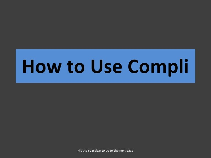 How to Use Compli        Hit the spacebar to go to the next page