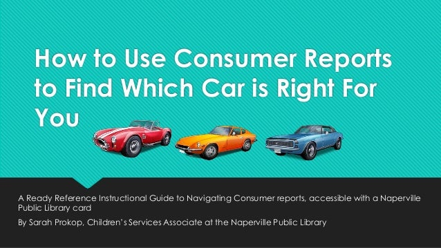How to Use Consumer Reports to Find Which Car is Right For You A Ready Reference Instructional Guide to Navigating Consume...