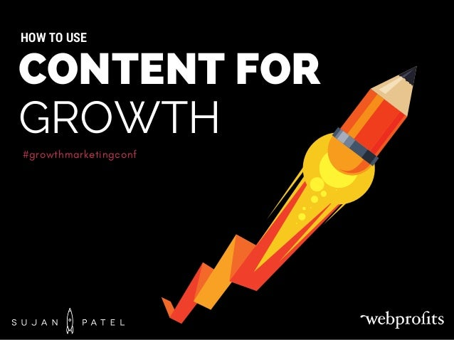 #growthmarketingconf CONTENT FOR GROWTH HOW TO USE