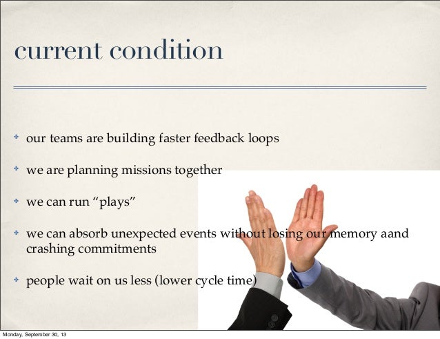 """current condition ✤  our teams are building faster feedback loops  ✤  we are planning missions together  ✤  we can run """"pl..."""