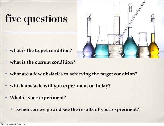 five questions ✤  what is the target condition?  ✤  what is the current condition?  ✤  what are a few obstacles to achievi...