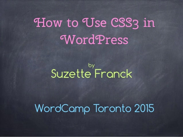 How to Use CSS3 in WordPress WordCamp Toronto 2015 by Suzette Franck