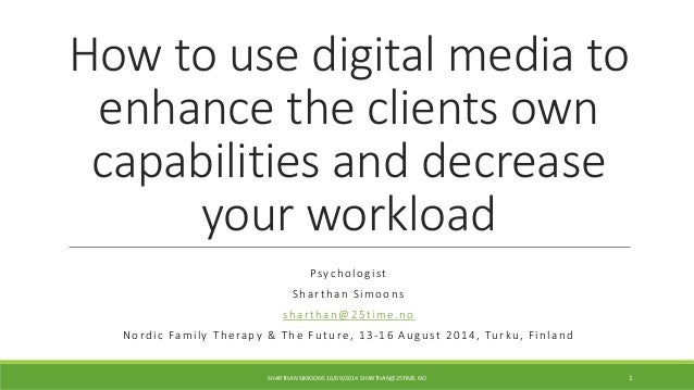 How to use digital media to  enhance the clients own  capabilities and decrease  your workload  Psycholog i s t  Sha r tha...