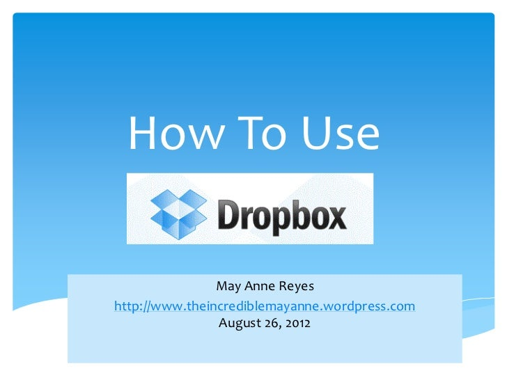 How To Use                May Anne Reyeshttp://www.theincrediblemayanne.wordpress.com                August 26, 2012