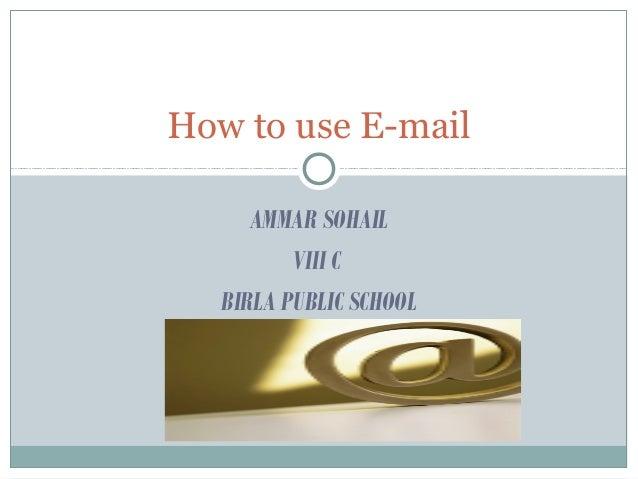 AMMAR SOHAIL VIII C BIRLA PUBLIC SCHOOL How to use E-mail