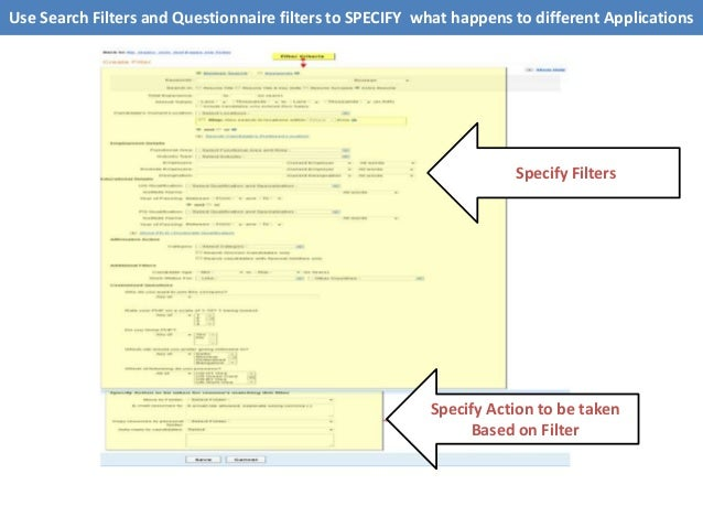 Use Search Filters and Questionnaire filters to SPECIFY what happens to different Applications Specify Action to be taken ...