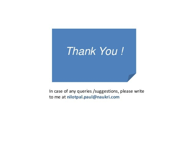Thank You ! In case of any queries /suggestions, please write to me at nilotpal.paul@naukri.com