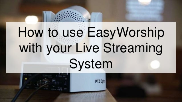 How to use EasyWorship with your Live Streaming System