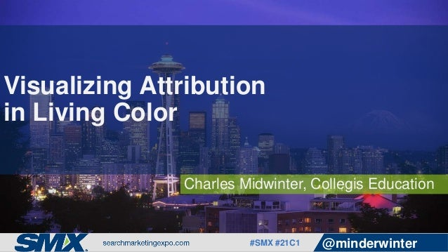 #SMX #21C1 @minderwinter Charles Midwinter, Collegis Education Visualizing Attribution in Living Color