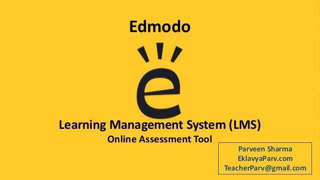 Edmodo Learning Management System (LMS) Online Assessment Tool Parveen Sharma EklavyaParv.com TeacherParv@gmail.com