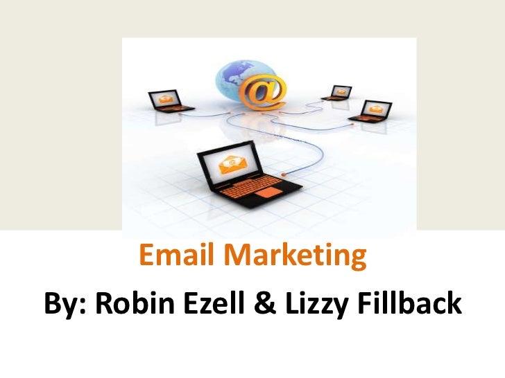 Email MarketingBy: Robin Ezell & Lizzy Fillback