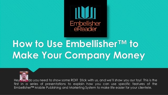How to Use Embellisher™ to Make Your Company Money Hey Roy, do you need to show some ROI? Stick with us, and we'll show yo...