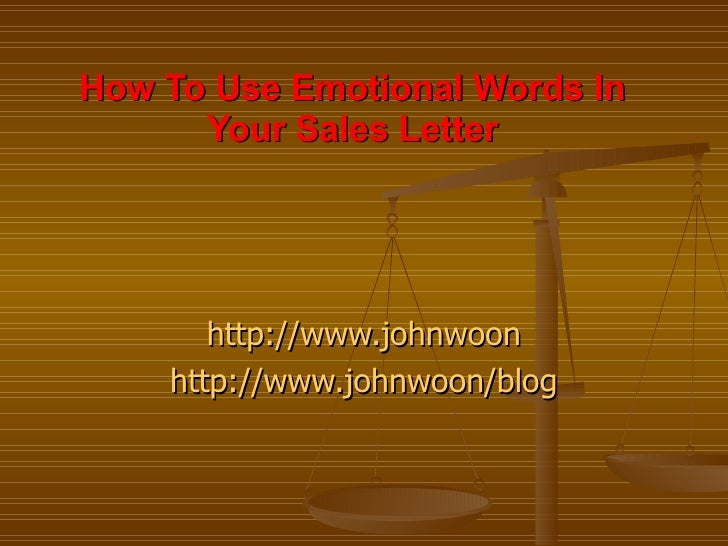 How To Use Emotional Words In Your Sales Letter http://www.johnwoon http://www.johnwoon/blog