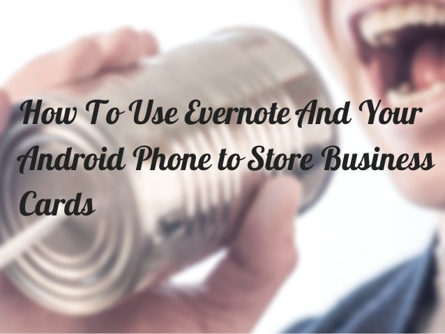 To use evernote and your android phone to store business cards how to use evernote and your android phone to store business cards reheart Images