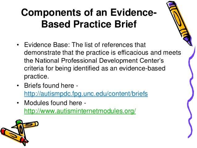 autism and evidence based practice What is evidence-based medicine when it comes to autism evidence-based medicine aims for the ideal that healthcare professionals should make conscientious, explicit, and judicious use of current best evidence in their everyday practice.