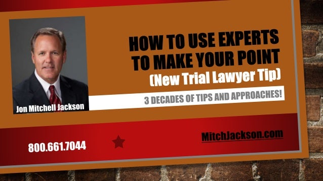 COMMUNICATION TIPS GOOD TRIAL LAWYERS HIRE EXPERTS TO HELP THEM WIN CASES. YOU SHOULD TOO! MitchJackson.com 800.661.7044