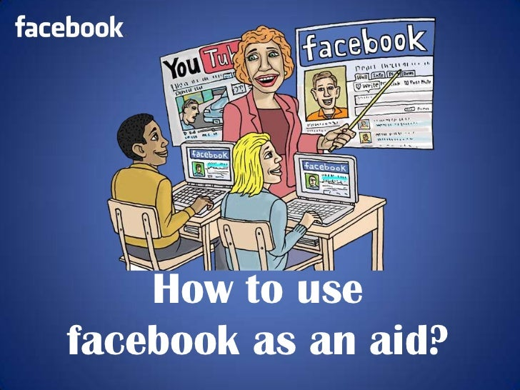 How to usefacebook as an aid?