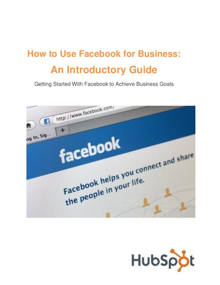 How to Use Facebook for Business:       An Introductory Guide Getting Started With Facebook to Achieve Business Goals