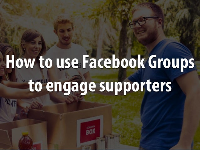 How to use Facebook Groups to engage supporters