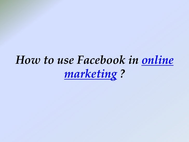 How to use Facebook in online marketing ?<br />