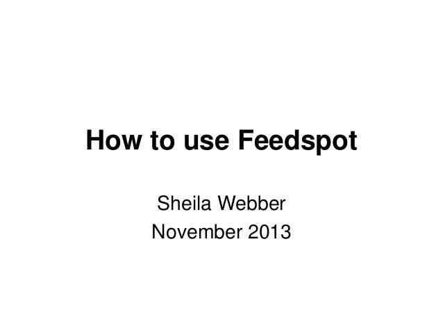 How to use Feedspot Sheila Webber November 2013