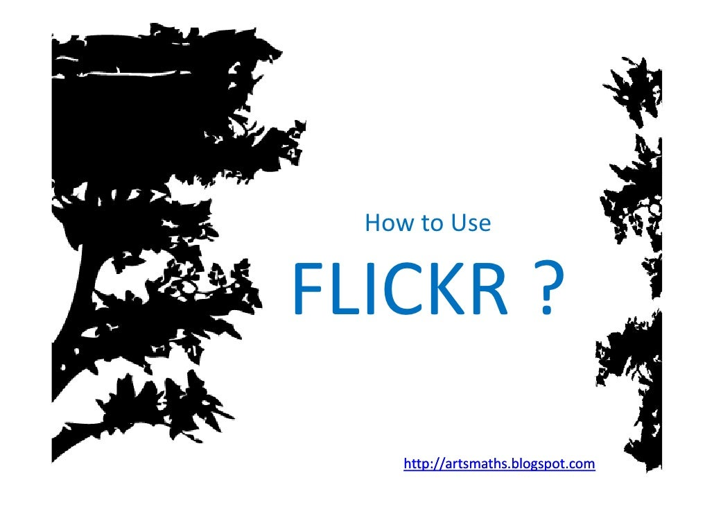 HowtoUse   FLICKR?      http://artsmaths.blogspot.com