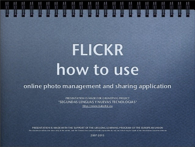 """FLICKR how to use online photo management and sharing application PRESENTATION IS MADE FOR GRUNDTVIG PROJECT """"SEGUNDAS LEN..."""