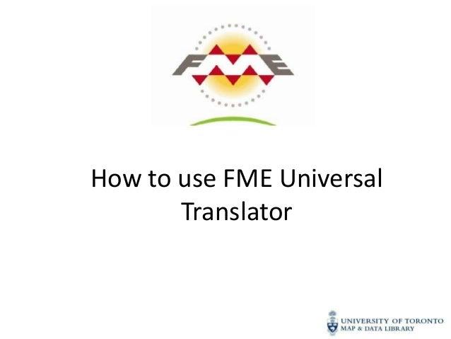 How to use FME Universal       Translator