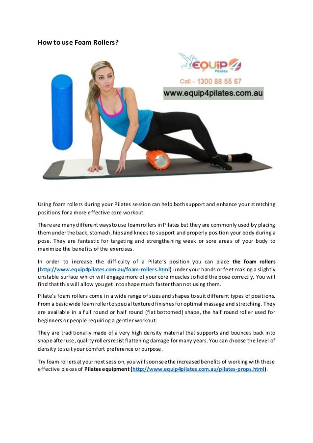 How to use Foam Rollers? Using foam rollers during your Pilates session can help both support and enhance your stretching ...