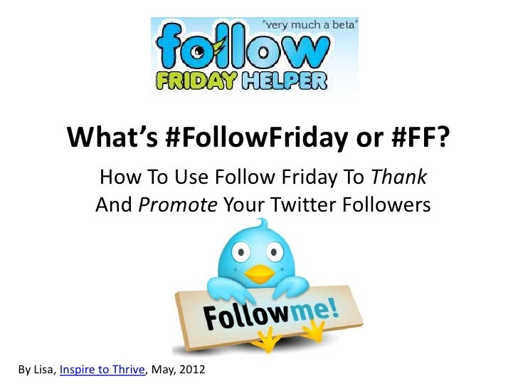 What's #FollowFriday or #FF?               How To Use Follow Friday To Thank               And Promote Your Twitter Follow...
