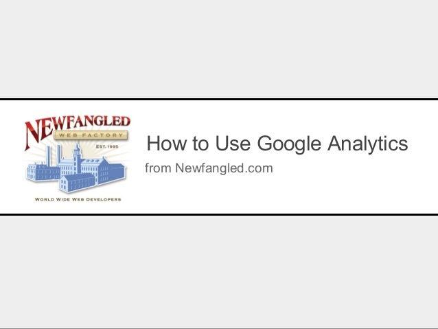 How to Use Google Analytics from Newfangled.com