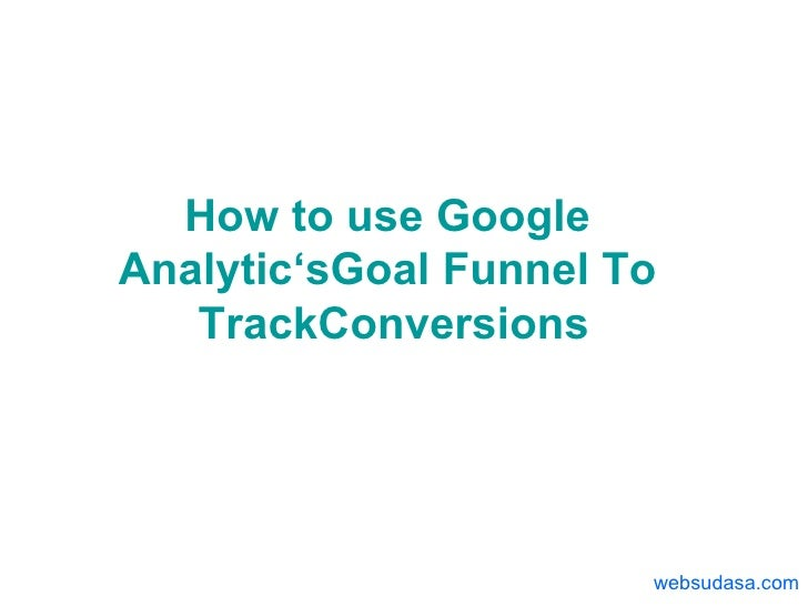 How to use Google  Analytic'sGoal  Funnel To  TrackConversions websudasa.com