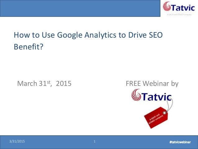 #tatvicwebinar A GACP and GTMCP company 3/31/2015 1 #tatvicwebinar3/31/2015 1 #tatvicwebinar How to Use Google Analytics t...