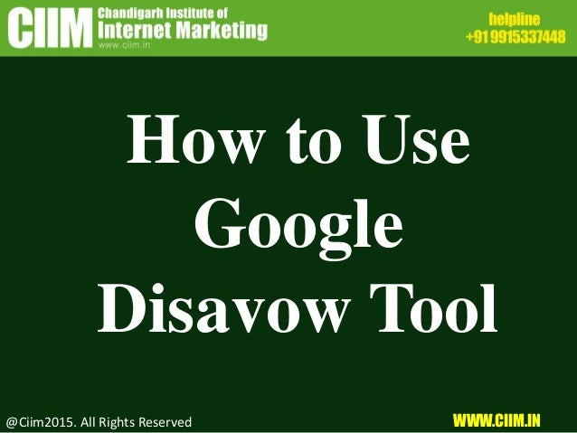 How to Use Google Disavow Tool @Ciim2015. All Rights Reserved WWW.CIIM.IN