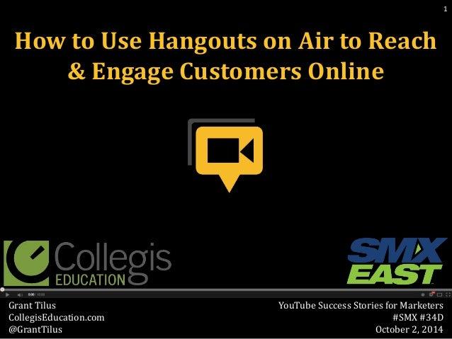 YouTube Success Stories for Marketers  #SMX #34D  October 2, 2014  Grant Tilus  CollegisEducation.com  @GrantTilus  1  How...