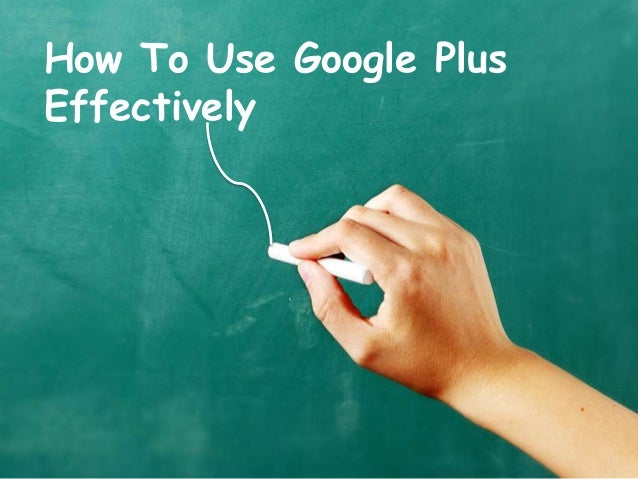 How To Use Google PlusEffectively